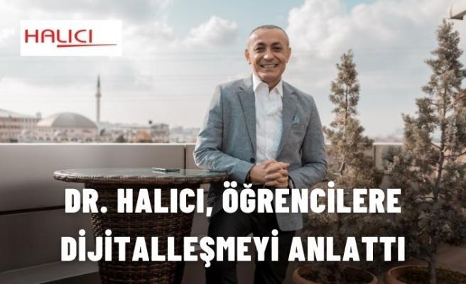 DR. HALICI, ÖĞRENCİLERE DİJİTALLEŞMEYİ ANLATTI