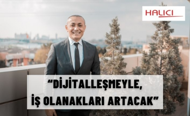 """""""DİJİTALLEŞMEYLE, İŞ OLANAKLARI ARTACAK"""""""