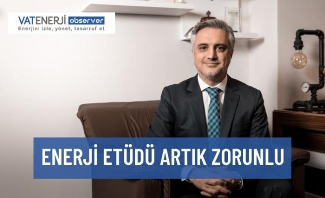 ENERJİ ETÜDÜ ARTIK ZORUNLU