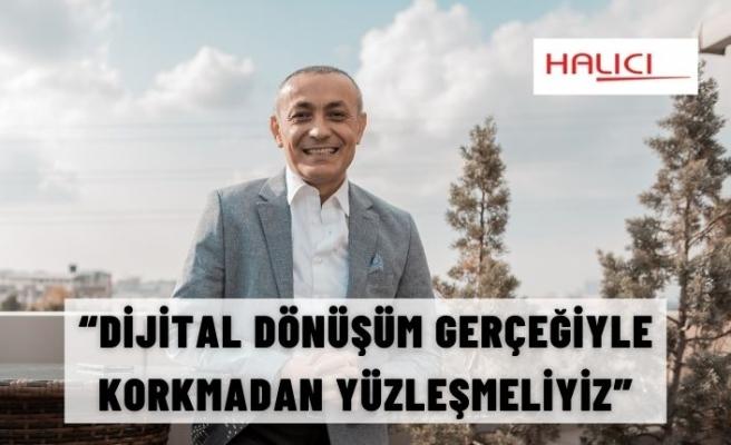 """""""DİJİTAL DÖNÜŞÜM GERÇEĞİYLE KORKMADAN YÜZLEŞMELİYİZ"""""""