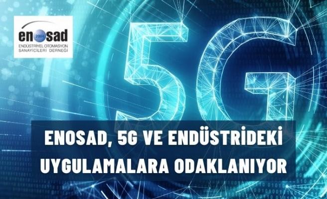 ENOSAD, 5G VE ENDÜSTRİDEKİ UYGULAMALARINA ODAKLANIYOR