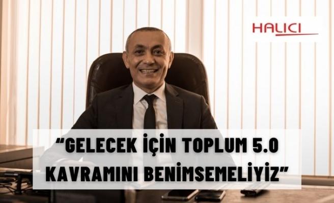 """""""GELECEK İÇİN TOPLUM 5.0 KAVRAMINI BENİMSEMELİYİZ"""""""