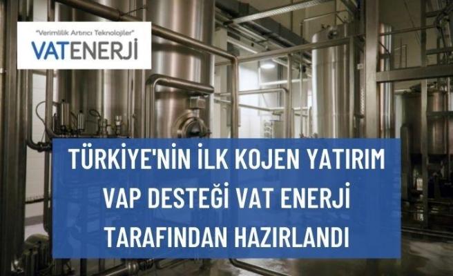 TÜRKİYE'NİN İLK KOJEN YATIRIM VAP DESTEĞİ VAT ENERJİ TARAFINDAN HAZIRLANDI