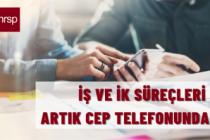 İŞ VE İK SÜREÇLERİ ARTIK CEP TELEFONUNDA