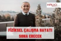 """""""FİZİKSEL ÇALIŞMA HAYATI SONA ERECEK"""""""