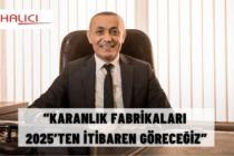 """""""KARANLIK FABRİKALARI 2025'TEN İTİBAREN GÖRECEĞİZ"""""""