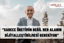 """""""HER ALANIN DİJİTALLEŞTİRİLMESİ GEREKİYOR"""""""