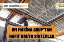 BM MAKİNA GRUP'TAN HAFİF KREYN SİSTEMLER