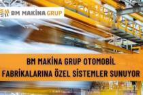 BM MAKİNA GRUP OTOMOBİL FABRİKALARINA ÖZEL SİSTEMLER SUNUYOR
