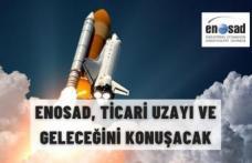 ENOSAD, TİCARİ UZAYI VE GELECEĞİNİ KONUŞACAK