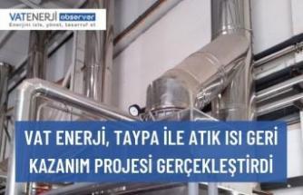 VAT ENERJİ, TAYPA İLE ATIK ISI GERİ KAZANIM PROJESİ GERÇEKLEŞTİRDİ