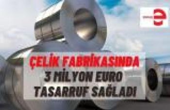 ÇELİK FABRİKASINDA 3 MİLYON EURO TASARRUF SAĞLADI
