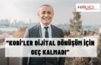 """""""KOBİ'LER DİJİTAL DÖNÜŞÜM İÇİN GEÇ KALMADI"""""""
