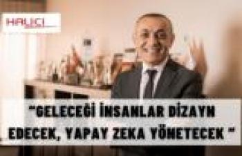 """""""GELECEĞİ İNSANLAR DİZAYN EDECEK, YAPAY ZEKA YÖNETECEK"""""""