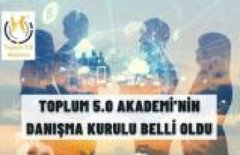 TOPLUM 5.0 AKADEMİ'NİN DANIŞMA KURULU BELLİ OLDU